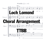 Loch Lomond Choral Arrangement TTBB
